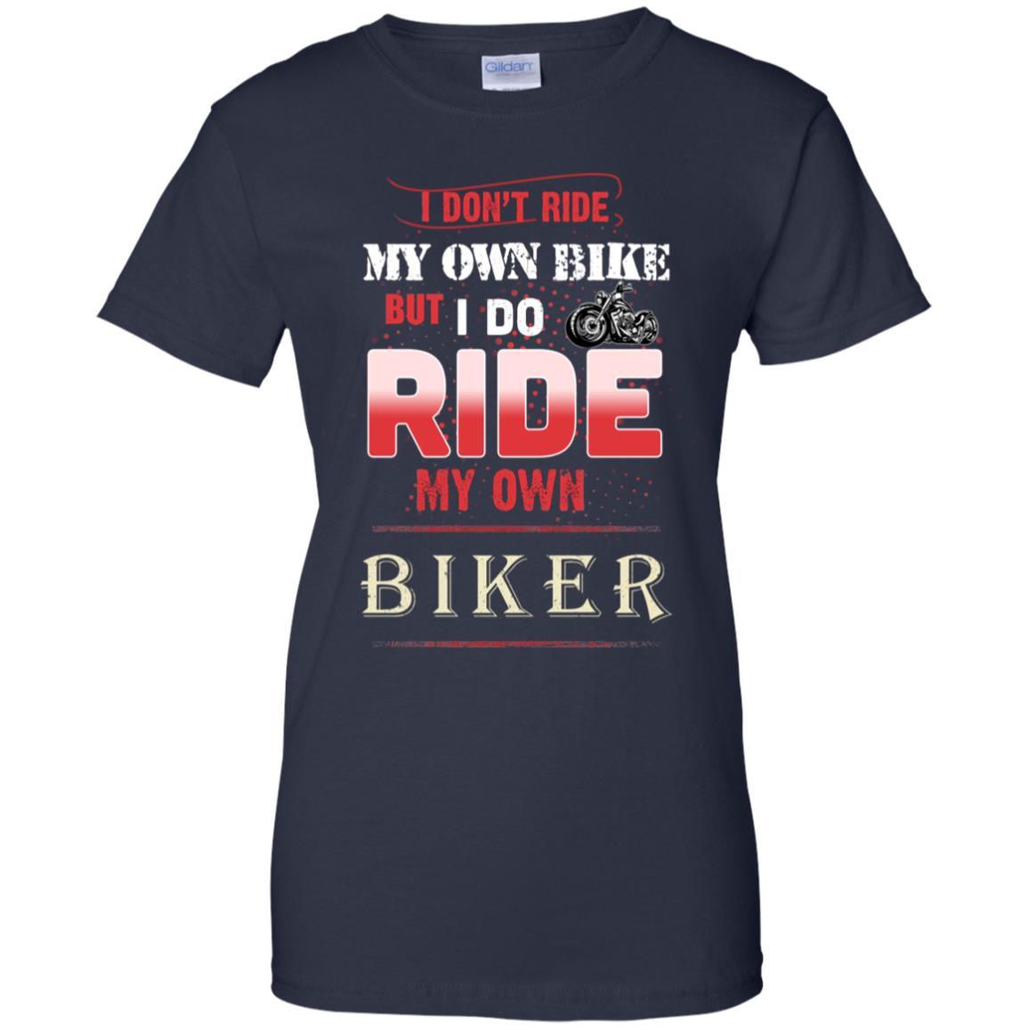 I Don T Ride My Own Bike But I Do Ride My Own Biker Teemoonley