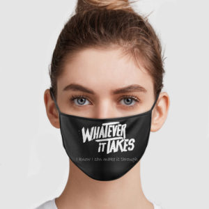 Whatever It Takes - I Know I Can Make It Through Face Mask