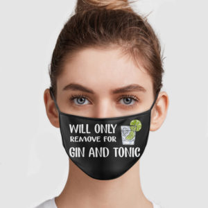 Will Only Remove For Gin And Tonic Face Mask