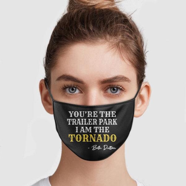 You're The Trailer Park I Am The Tornado Face Mask