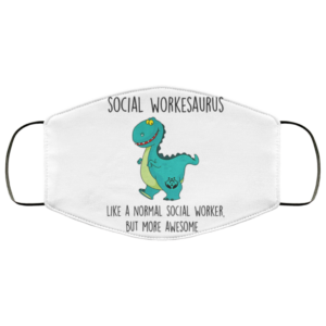 Social Workesaurus Like A Normal Social Worker But More Awesome Face Mask