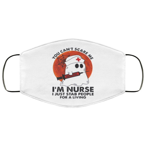 You Can't Scare Me I'm Nurse I Just Stab People For A Living Face Mask