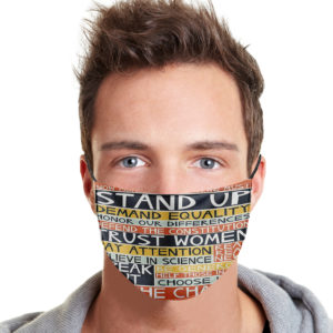 Women Speak Out – Now More Than Ever We Must Stand Up Face Mask