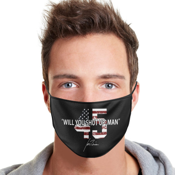 45 – Will You Shut Up Man Face Mask