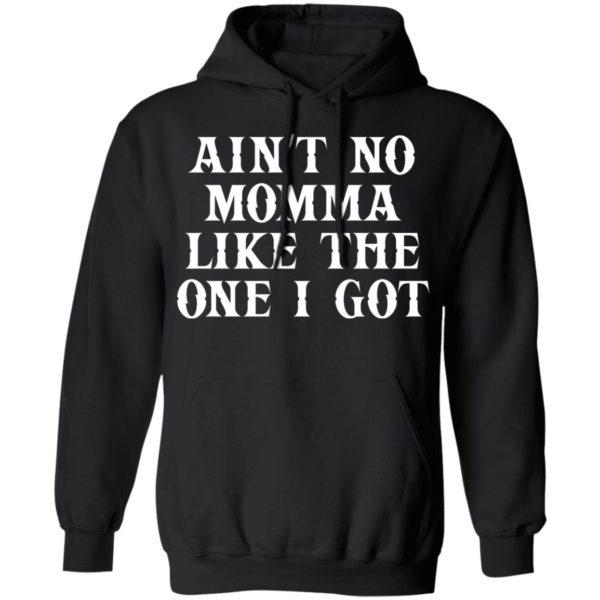 Ain't No Momma Like The One I Got Shirt