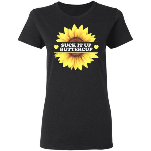 Sunflower – Suck It Up Buttercup Shirt