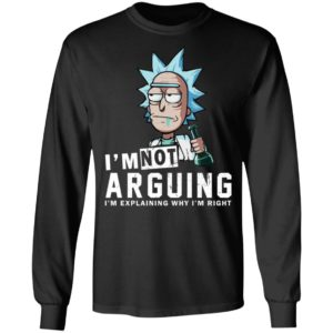 Rick And Morty – I Am Not Arguing I'm Explaining Why I'm Right Shirt