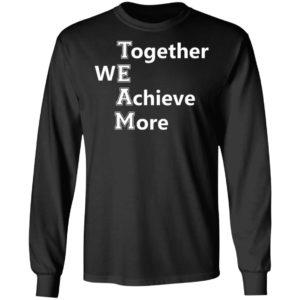 TEAM – Together We Achieve More Shirt