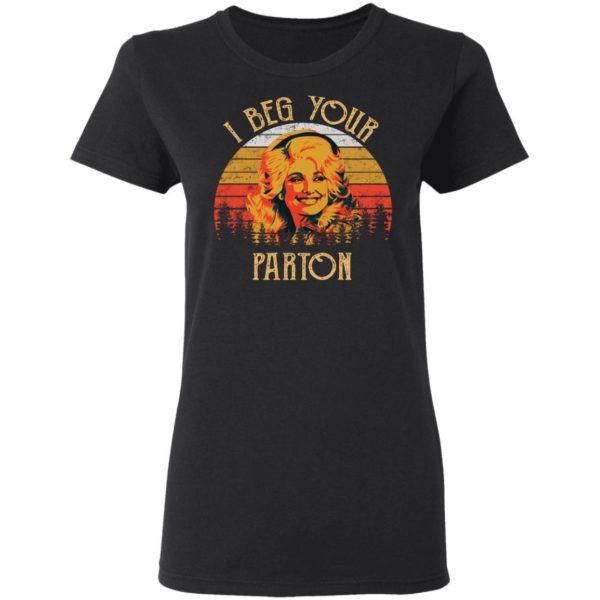 I Beg Your Parton Shirt