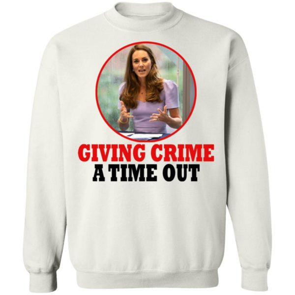 Kate Middleton – Giving Crime A Time Out Shirt