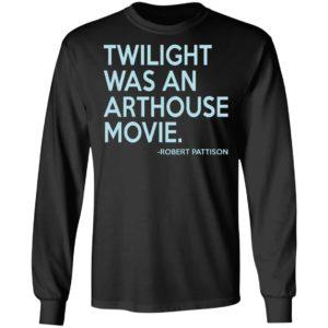 Robert Pattison Twilight Was An Arthouse Movie Shirt