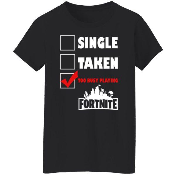Single, Taken, Too Busy Playing Fortnite Shirt