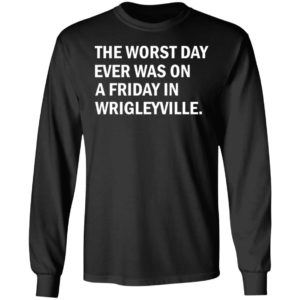 The Worst Day Ever Was On A Friday In Wrigleyville Shirt