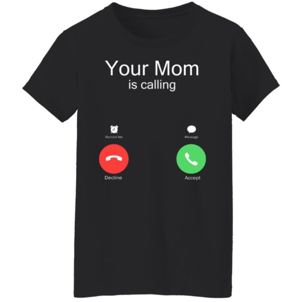 Your Mom Is Calling Shirt