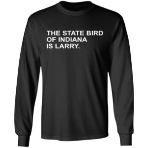 The State Bird Of Indiana Is Larry Shirt