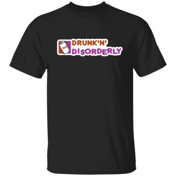 134 Drunk n Disorderly Shirt