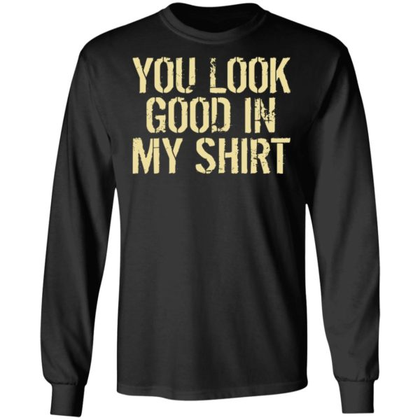 You Look Good In My Shirt