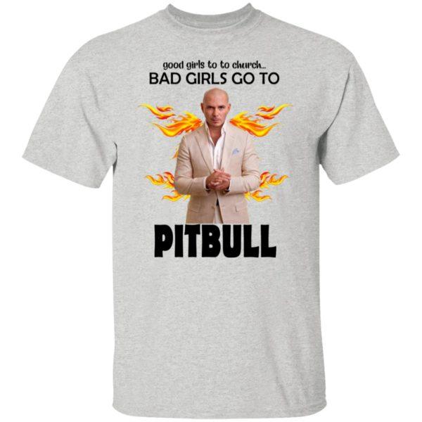 Good Girls Go To Church Bad Girls Go To Pitbull Shirt