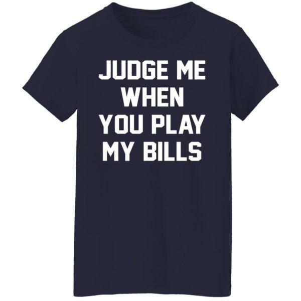 Judge Me When You Play My Bills Shirt