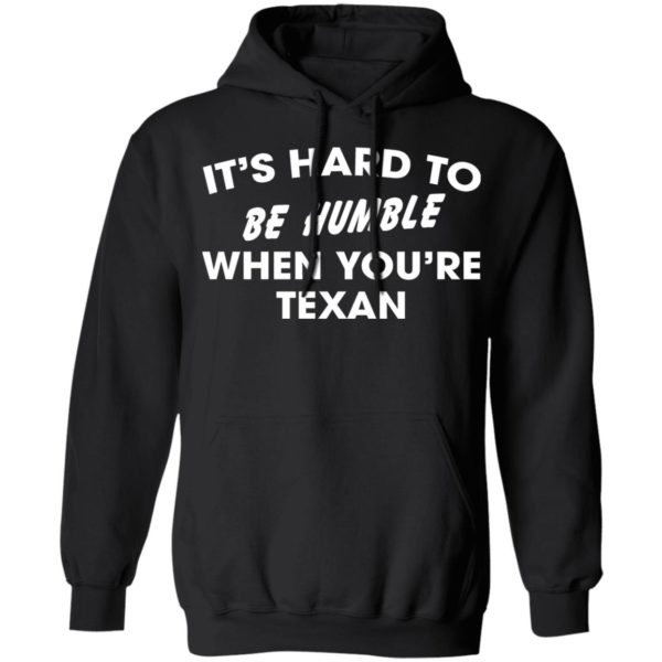 It's Hard To Be Humble When You're Texan Shirt