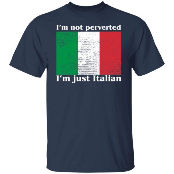 I'm Not Perverted I'm Just Italian Shirt