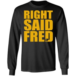 Right Said Fred Up Shirt