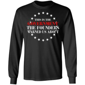 This Is The Government The Founders Warned Us About Shirt