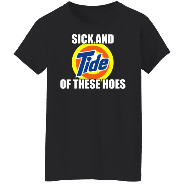 Sick And Tide Of These Hoes Shirt