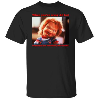 Chucky When You're Crazy Af but Someone Has Touched Your Heart Shirt