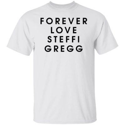 Forever Love Steffi Gregg Shirt