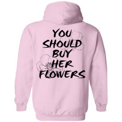 You Should Buy Her Flowers Hoodie