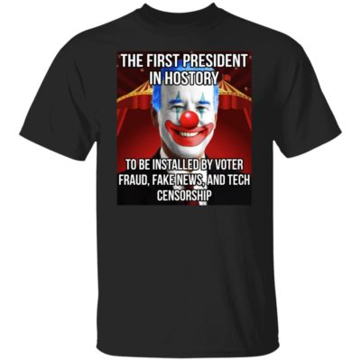 Joe Biden The First President In History To Be Installed By Voter, Fraud, Fake News Shirt